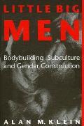 Little Big Men Bodybuilding Subculture & Gender Construction