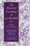 The Mystical Teachings of Al-Shadhili: Including His Life, Prayers, Letters, and Followers. a Translation from the Arabic of Ibn Al-Sabbagh's Durrat A