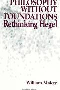 Philosophy Without Foundations: Rethinking Hegel