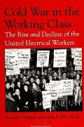 Cold War/Working Class: The Rise and Decline of the United Electrical Workers (Suny Series, American Labor History)