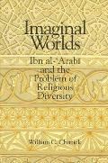 Imaginal Worlds Ibn Al Arabi & The Probl