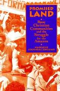 Promised Land--Ck Author!: Base Christian Communities and the Struggle for the Amazon (Suny Series, Religion, Culture, & Society)