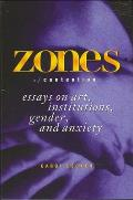 Zones of Contention: Essays on Art, Institutions, Gender, and Anxiety
