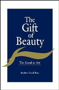 The Gift of Beauty: The Good as Art