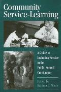 Community Service-Learning: A Guide to Including Service in the Public School Curriculum