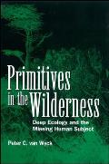 Primitives in the Wilderness: Deep Ecology and the Missing Human Subject Cover
