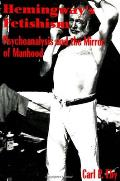 Hemingway's Fetishism: Psychoanalysis and the Mirror of Manhood