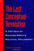 The Last Conceptual Revolution: A Critique of Richard Rorty's Political Philosophy