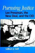 Pursuing Justice: Lee Pressman, the New Deal, and the CIO