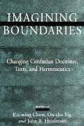 Imagining Boundaries: Changing Confucian Doctrines, Texts, and Hermeneutics