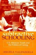Subtractive Schooling: U.S.-Mexican Youth and the Politics of Caring (Suny Series, the Social Context of Education) Cover