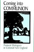 Coming Into Communion: Pastoral Dialogues in Colonial New England (Suny Series in Feminist Criticism and Theory)