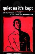 Quiet as It's Kept: Shame, Trauma, and Race in the Novels of Toni Morrison