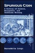 Spurious Coin A History of Science Management & Technical Writing