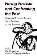 Facing Fascism & Confronting Past: German Women Writers from Weimar to the Present
