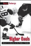 Higher Goals: Women's Ice Hockey and the Politics of Gender (Suny Series on Sport, Culture, and Social Relations)