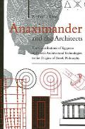 Anaximander and the Architects: The Contributions of Egyptian and Greek Architectural Technologies to the Origins of Greek Philosoph (Suny Series, Ancient Greek Philosophy)