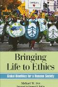 Bringing Life to Ethics: Global Bioethics for a Humane Society