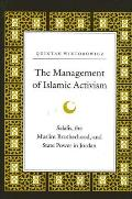 Management of Islamic Activism the: Salafis, the Muslim Brotherhood, and State Power in Jordan