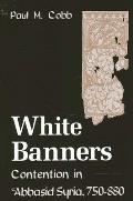 White Banners: Contention in 'Abbasid Syria, 750-880 (Suny Series, Medieval Middle East History)