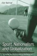 Sport, Nationalism, and Globalization: European and North American Perspectives