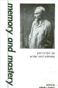 Memory and Mastery: Primo Levi as Writer and Witness (Suny Series, Modern Jewish Literature & Culture)