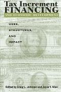 Tax Increment Financing and Economic: Uses, Structures, and Impact