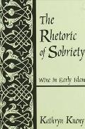 Rhetoric of Sobriety the: Wine in Early Islam