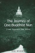 Journey of One Buddhist Nun the: Even Against the Wind