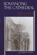 Romancing the Cathedral: Gothic Architecture in Fin-de-Siecle French Culture