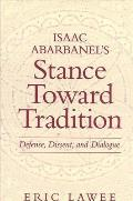 Isaac Abarbanel's Stance Toward Tradi: Defense, Dissent, and Dialogue