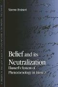Belief and Its Neutralization: Husserl's System of Phenomenology in Ideas I