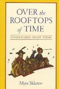 Over the Rooftops of Time: Jewish Stories, Essays, Poems (Suny Series, Modern Jewish Literature & Culture)