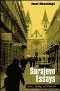 Sarajevo Essays: Politics, Ideology, and Tradition
