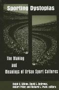 Sporting Dystopias: The Making and Meaning of Urban Sport Cultures