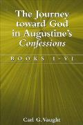 The Journey Toward God in Augustine's Confessions: Books I-VI