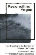 Reconciling Yogas: Haribhadra's Collection of Views on Yoga with a New Translation of Haribhadra's Yogadrstisamuccaya by Christopher Key