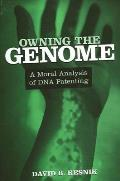 Owning the Genome: A Moral Analysis of DNA Patenting