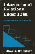 International Relations at Risk: Framing State Choice (Suny Series ...