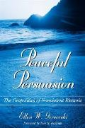Peaceful Persuasion: The Geopolitics of Nonviolent Rhetoric (Suny Series in Communication Studies) Ellen W. Gorsevski