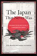 Japan That Never Was the Explaining the Rise & Decline of a Misunderstood Country