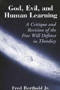 God, Evil, and Human Learning: A Critique and Revision of the Free Will Defense in Theodicy
