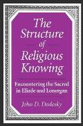 The Structure of Religious Knowing: Encountering the Sacred in Eliade and Lonergan