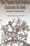 The Twenty-First Century Confronts Its Gods: Globalization, Technology, and War
