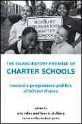 The Emancipatory Promise of Charter Schools: Towards a Progressive Politics of School Choice