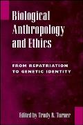 Biological Anthropology and Ethics: From Repatriation to Genetic Identity