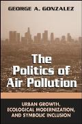 The Politics of Air Pollution: Urban Growth, Ecological Modernization, and Symbolic Inclusion