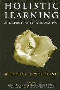 Holistic Learning and Spirituality in Education : Breaking New Ground (05 Edition)