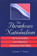The Paradoxes of Nationalism: The French Revolution and Its Meaning for Contemporary Nation Building