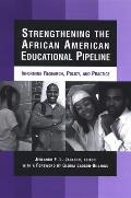 Strengthening the African American Educational Pipeline: Informing Research, Policy, and Practice